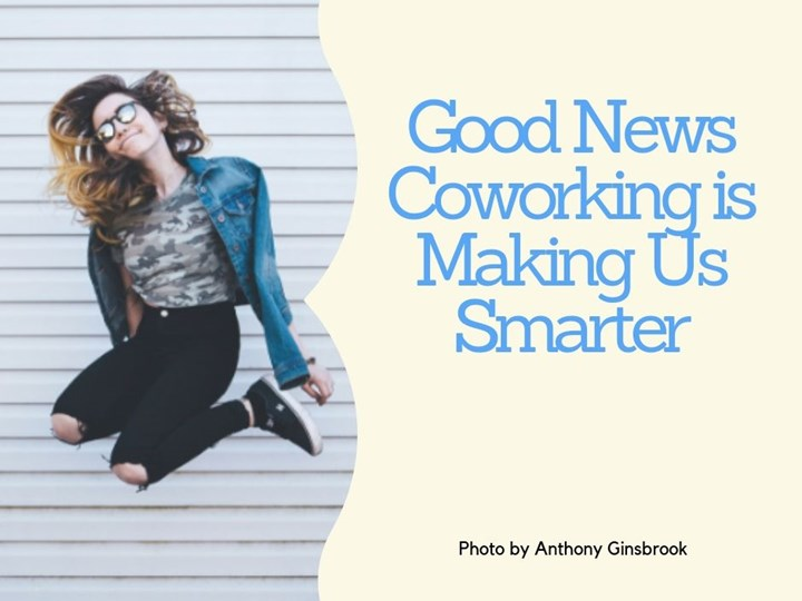 Good News! Coworking is Making Us Smarter