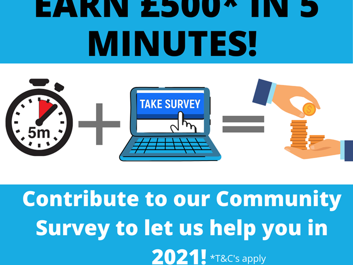 COMMUNITY SURVEY - Earn £500* in 5 minutes!