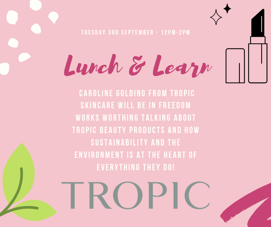 Lunch & Learn with Tropic Skincare - Freedom Works Worthing
