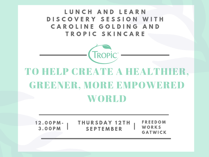 Tropic Skincare - Freedom Works Gatwick, Lunch and Learn