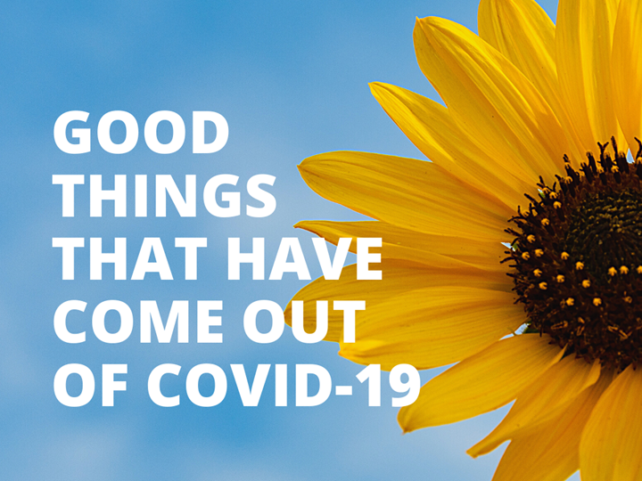 Good things that have come out of Covid-19