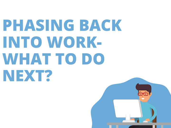Phasing back into work- what to do next?